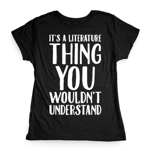 It's A Literature Thing You Wouldn't Understand White Print Womens T-Shirt