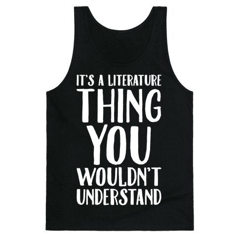 It's A Literature Thing You Wouldn't Understand White Print Tank Top