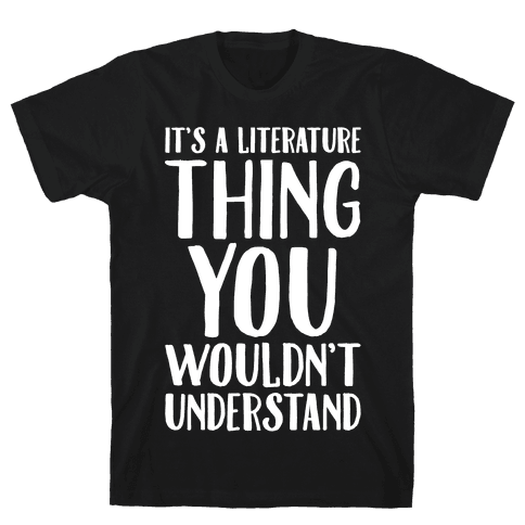 It's A Literature Thing You Wouldn't Understand White Print Mens T-Shirt