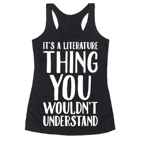 It's A Literature Thing You Wouldn't Understand White Print Racerback Tank Top