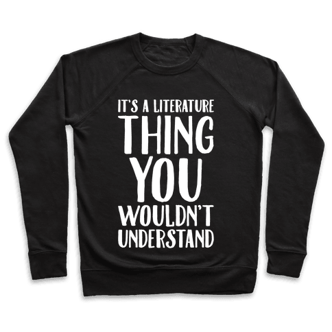 It's A Literature Thing You Wouldn't Understand White Print Pullover