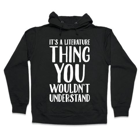 It's A Literature Thing You Wouldn't Understand White Print Hooded Sweatshirt