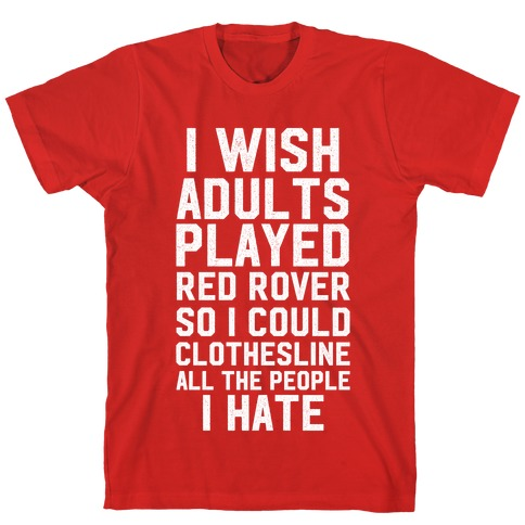 I Wish Adults Played Red Rover T-Shirt