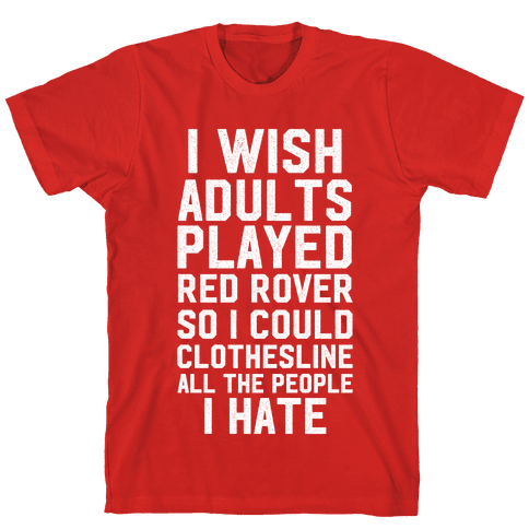 I Wish Adults Played Red Rover Mens T-Shirt
