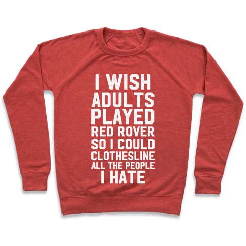 I Wish Adults Played Red Rover Pullover