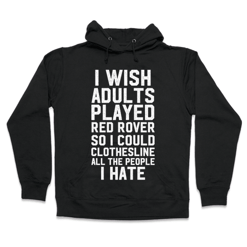 I Wish Adults Played Red Rover Hooded Sweatshirt