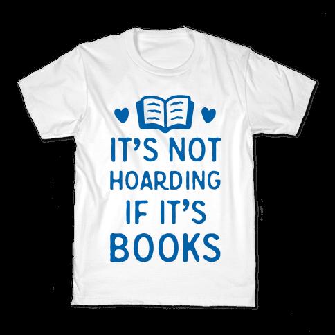 It's Not Hoarding If It's Books Kids T-Shirt