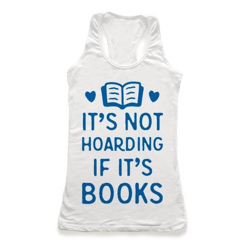 It's Not Hoarding If It's Books Racerback Tank Top
