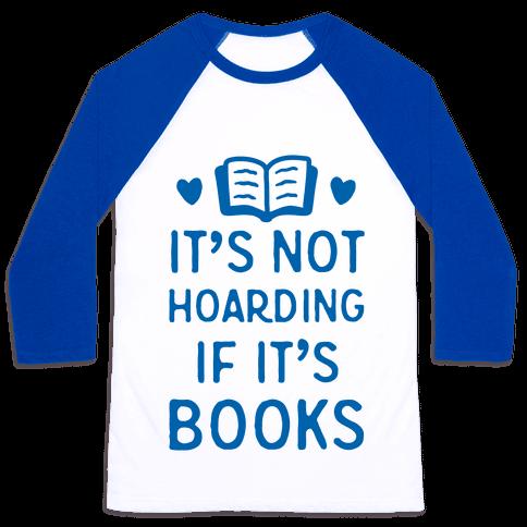 It's Not Hoarding If It's Books Baseball Tee