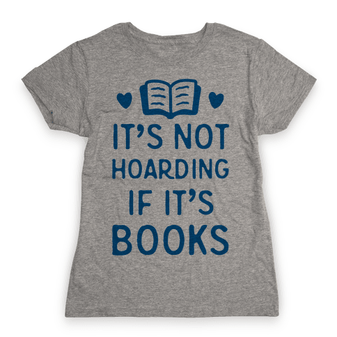 It's Not Hoarding If It's Books Womens T-Shirt