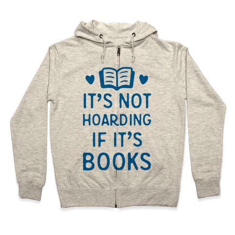 It's Not Hoarding If It's Books Zip Hoodie