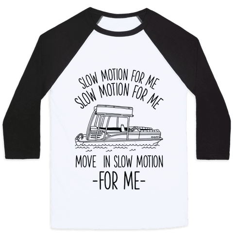 Slow Motion For Me Pontoon Boat Baseball Tee