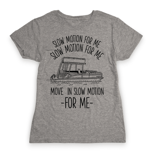 Slow Motion For Me Pontoon Boat Womens T-Shirt
