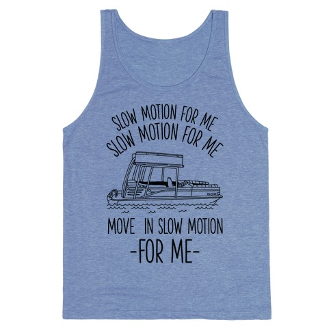 Slow Motion For Me Pontoon Boat Tank Top