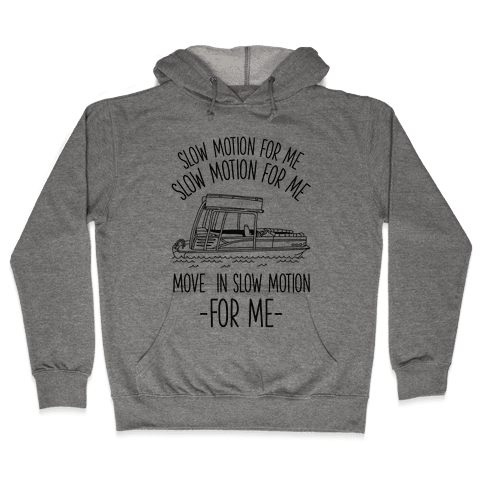 Slow Motion For Me Pontoon Boat Hooded Sweatshirt