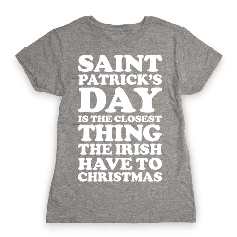 Saint Patrick's Day is the Closest Womens T-Shirt