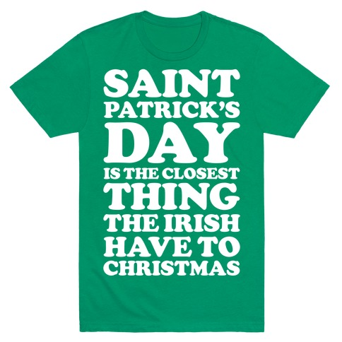Saint Patrick's Day is the Closest T-Shirt