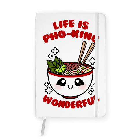 Life Is Pho-King Wonderful Notebook