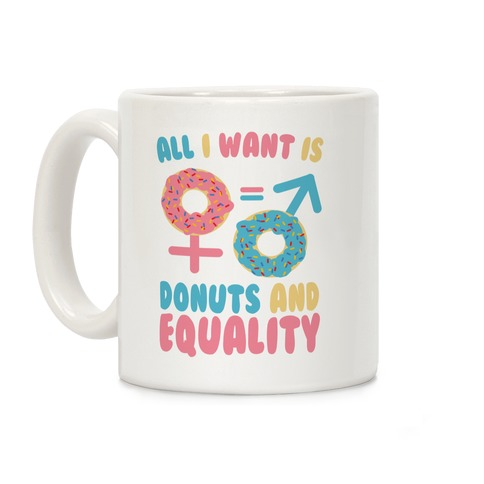 All I Want Is Donuts and Equality Coffee Mug