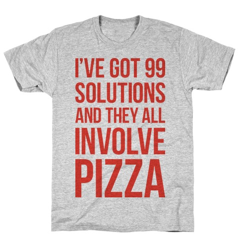 I've Got 99 Solutions And They All Involve Pizza T-Shirt