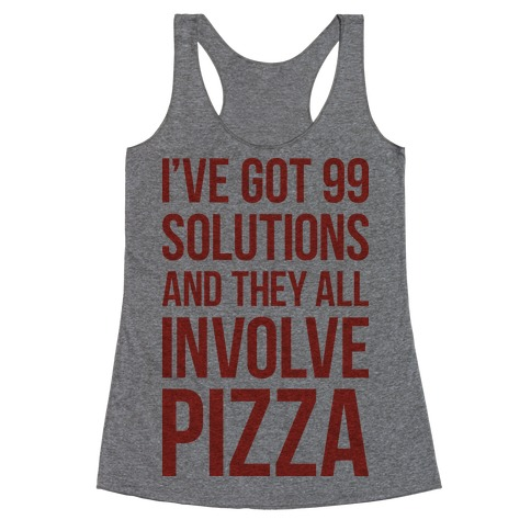 I've Got 99 Solutions And They All Involve Pizza Racerback Tank Top