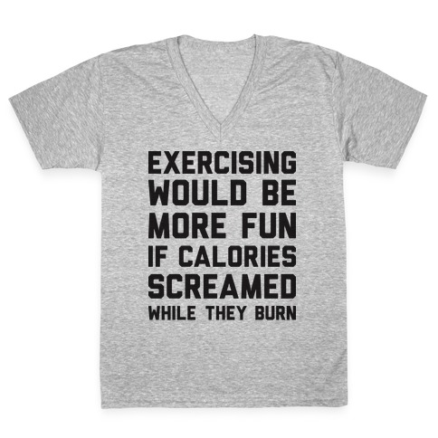 Exercising Would Be More Fun If Calories Screamed While They Burn V-Neck Tee Shirt