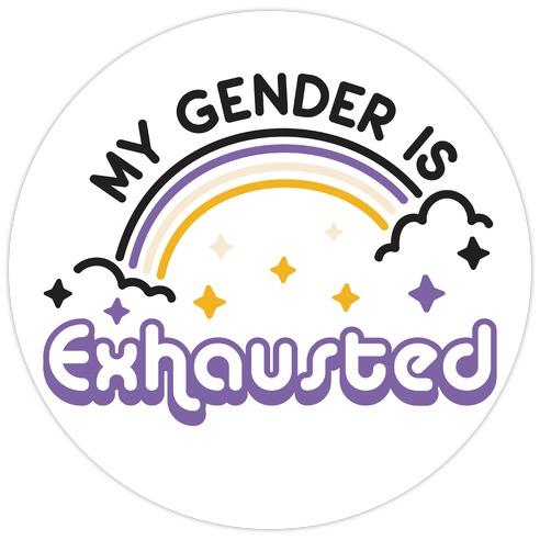 My Gender Is Exhausted Die Cut Sticker
