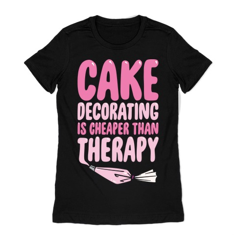 Cake Decorating Is Cheaper Than Therapy White Print Womens T-Shirt