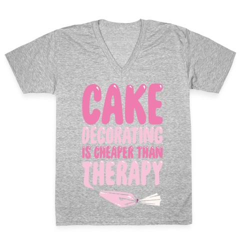 Cake Decorating Is Cheaper Than Therapy White Print V-Neck Tee Shirt