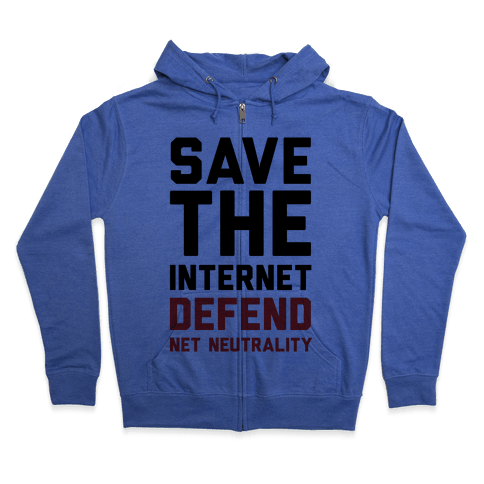 Save The Internet Defend Net Neutrality Zip Hoodie