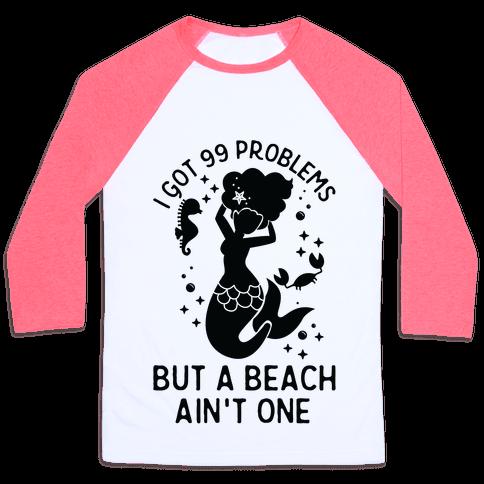 I Got 99 Problems But a Beach Ain't One Baseball Tee