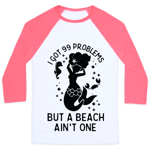 I Got 99 Problems But a Beach Ain't One Baseball Tee