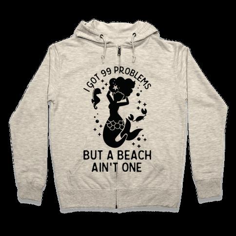I Got 99 Problems But a Beach Ain't One Zip Hoodie