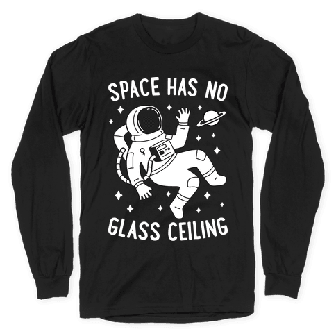 Space Has No Glass Ceiling Long Sleeve T-Shirt