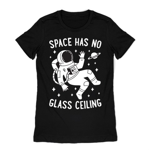 Space Has No Glass Ceiling Womens T-Shirt