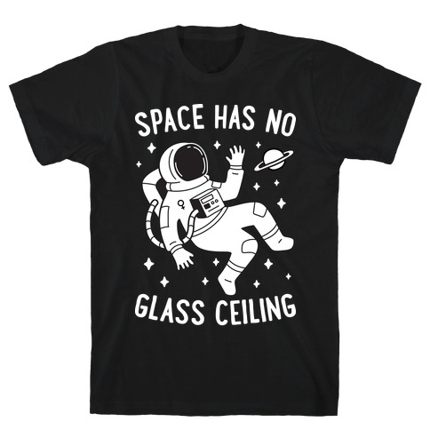 Space Has No Glass Ceiling T-Shirt