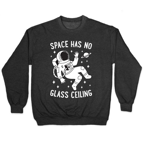 Space Has No Glass Ceiling Pullover