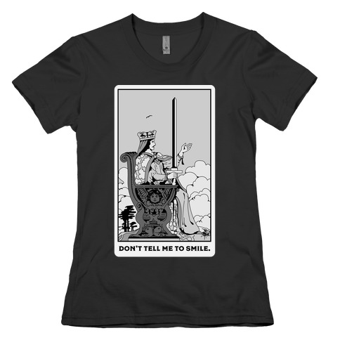 Don't Tell Me To Smile (Queen Of Swords Tarot) Womens T-Shirt