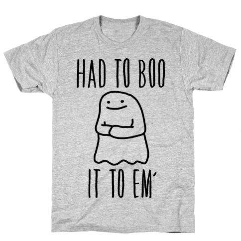 Had To Boo It To Em' Parody Mens T-Shirt