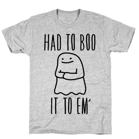 Had To Boo It To Em' Parody T-Shirt