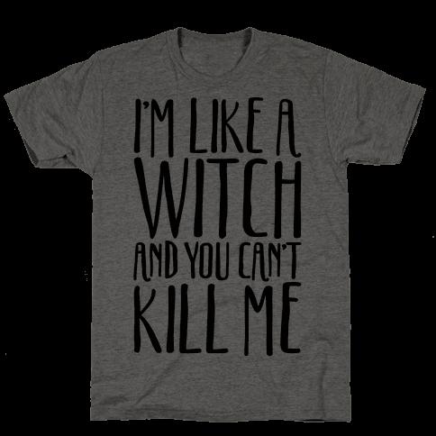 I'm Like A Witch and You Can't Kill Me  Mens T-Shirt