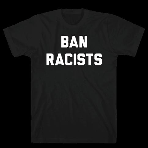 Ban Racists Mens T-Shirt