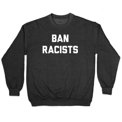 Ban Racists Pullover