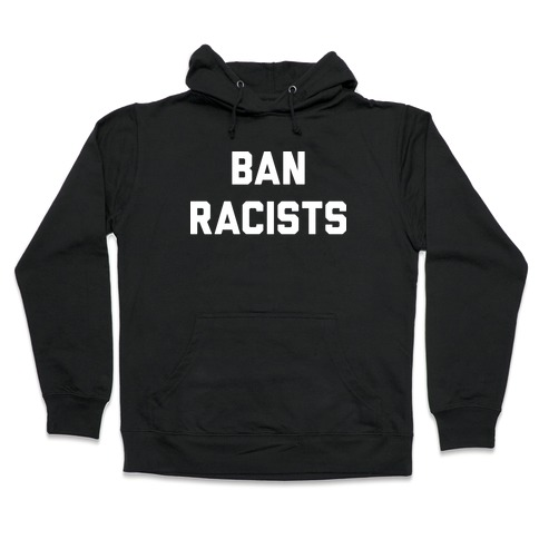 Ban Racists Hooded Sweatshirt
