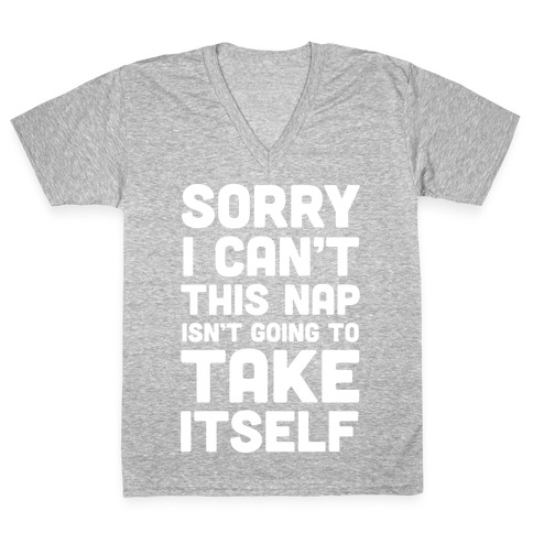 Sorry I Can't This Nap Isn't Going To Take Itself V-Neck Tee Shirt