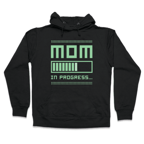 Mom in Progress Hooded Sweatshirt