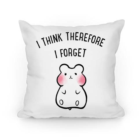 I Think Therefore I Forget Pillow