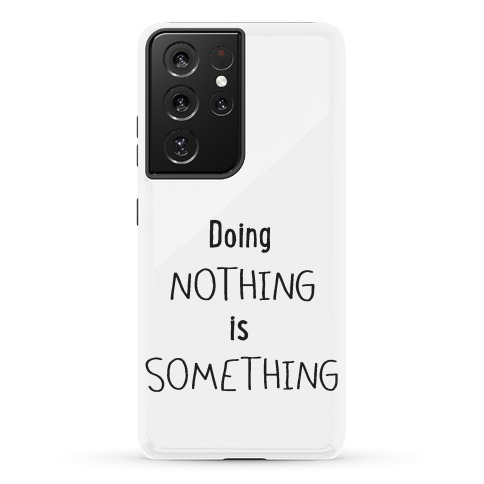 Doing Nothing is Something Phone Case