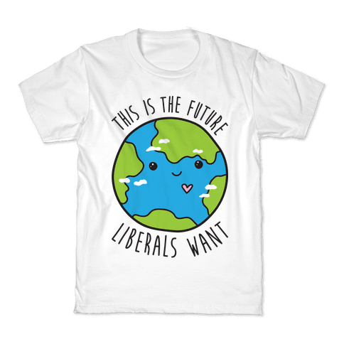 This Is The Future Liberals Want (Earth) Kids T-Shirt