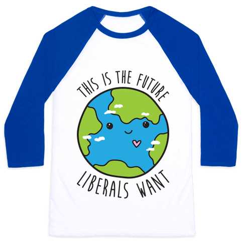This Is The Future Liberals Want (Earth) Baseball Tee